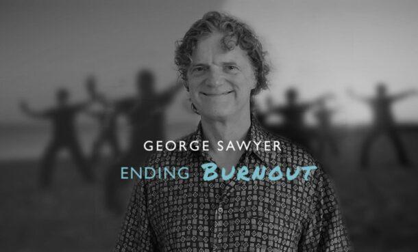 George Sawyer - Ending Burnout
